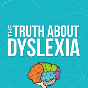 The Truth about Dyslexia